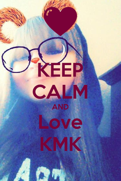 Poster: KEEP CALM AND Love KMK