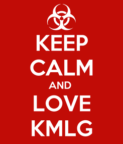 Poster: KEEP CALM AND  LOVE KMLG