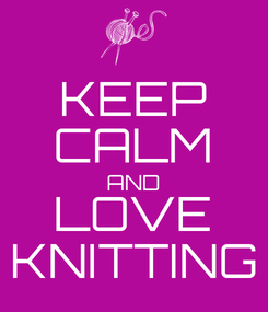 Poster: KEEP CALM AND LOVE KNITTING
