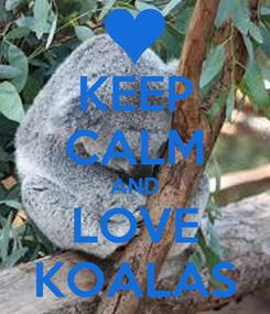 Poster: KEEP CALM AND LOVE KOALAS