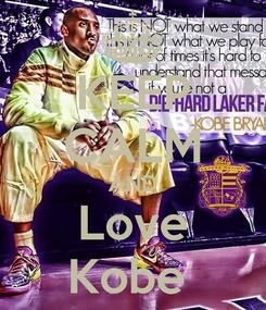 Poster: KEEP CALM AND Love Kobe