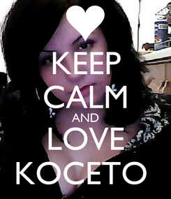 Poster: KEEP CALM AND LOVE KOCETO