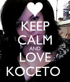 Poster: KEEP CALM AND LOVE KOCETO
