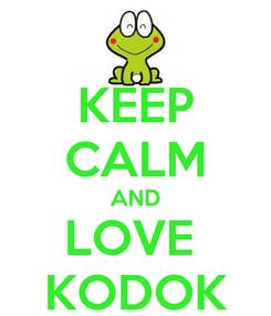 Poster: KEEP CALM AND LOVE  KODOK
