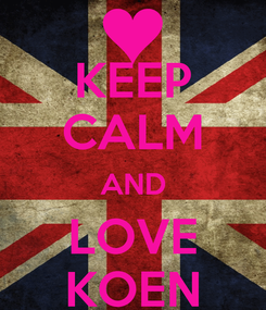 Poster: KEEP CALM AND LOVE KOEN
