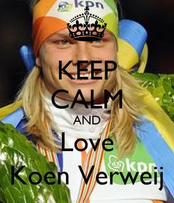 Poster: KEEP CALM AND Love Koen Verweij