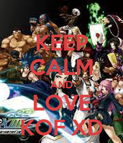 Poster: KEEP CALM AND LOVE KOF XD