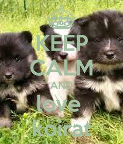 Poster: KEEP CALM AND love  koirat