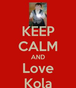 Poster: KEEP CALM AND Love Kola
