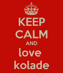Poster: KEEP CALM AND love  kolade