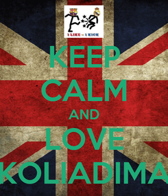 Poster: KEEP CALM AND LOVE KOLIADIMA