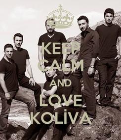 Poster: KEEP CALM AND LOVE KOLİVA