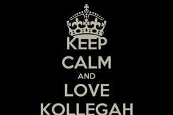 Poster: KEEP CALM AND LOVE KOLLEGAH
