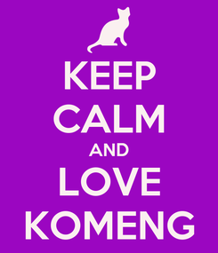 Poster: KEEP CALM AND LOVE KOMENG