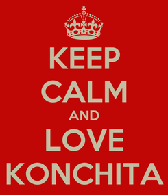 Poster: KEEP CALM AND LOVE KONCHITA