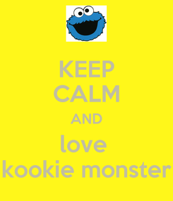 Poster: KEEP CALM AND love  kookie monster