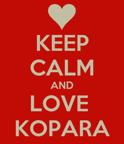 Poster: KEEP CALM AND LOVE  KOPARA