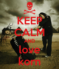 Poster: KEEP CALM AND love korn