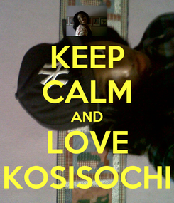Poster: KEEP CALM AND LOVE KOSISOCHI