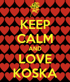 Poster: KEEP CALM AND LOVE KOSKA