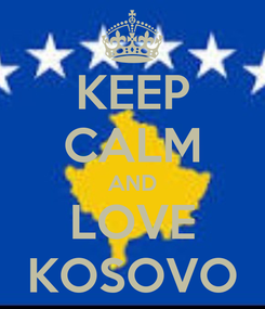 Poster: KEEP CALM AND LOVE KOSOVO