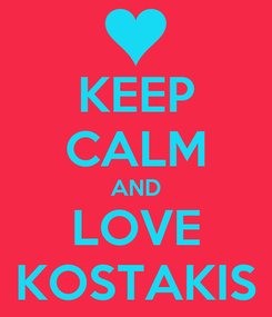 Poster: KEEP CALM AND LOVE KOSTAKIS