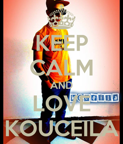 Poster: KEEP CALM AND LOVE KOUCEILA