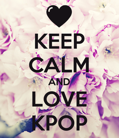 Poster: KEEP CALM AND LOVE KPOP