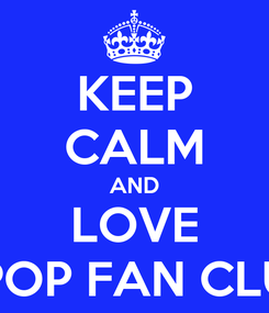 Poster: KEEP CALM AND LOVE KPOP FAN CLUB
