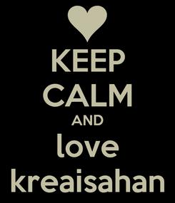 Poster: KEEP CALM AND love kreaisahan