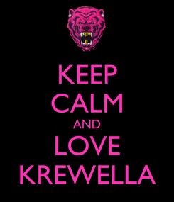 Poster: KEEP CALM AND LOVE KREWELLA