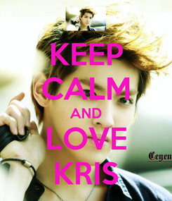 Poster: KEEP CALM AND LOVE KRIS