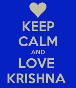 Poster: KEEP CALM AND LOVE  KRISHNA