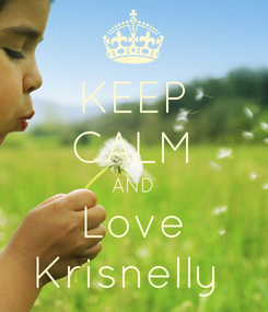 Poster: KEEP CALM AND Love Krisnelly