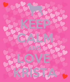 Poster: KEEP CALM AND  LOVE  KRISTA
