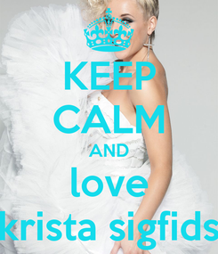 Poster: KEEP CALM AND love krista sigfids