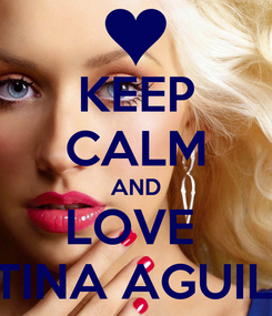Poster: KEEP CALM AND LOVE  KRISTINA AGUILIERA