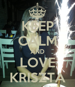 Poster: KEEP CALM AND LOVE KRISZTA