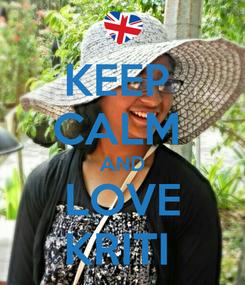 Poster: KEEP  CALM  AND LOVE KRITI