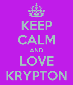 Poster: KEEP CALM AND LOVE KRYPTON