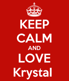Poster: KEEP CALM AND LOVE KrystaI