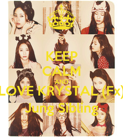 Poster: KEEP CALM AND LOVE KRYSTAL (Fx) Jung Sibling