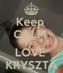Poster: Keep  CALM  AND  LOVE  KRYSZTA