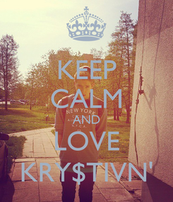 Poster: KEEP CALM AND LOVE KRY$TIVN'