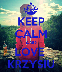 Poster: KEEP CALM AND LOVE  KRZYSIU