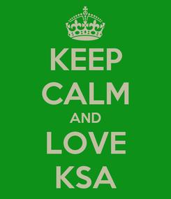 Poster: KEEP CALM AND LOVE KSA