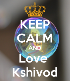 Poster: KEEP CALM AND Love  Kshivod