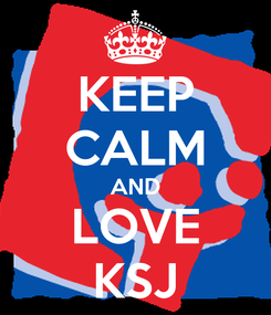 Poster: KEEP CALM AND LOVE KSJ