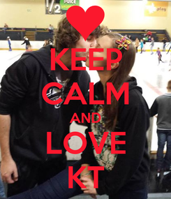 Poster: KEEP CALM AND LOVE KT