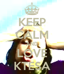 Poster: KEEP CALM AND LOVE KTESA